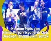 Hotman Paris dan Nikita Mirzani Nyanyi di Klub, Gerakan Tangan Bikin Salfok<br/><br/><br/>Hotman Paris Hutapea dan Nikita Mirzani memperlihatkan kekompakan mereka saat mengunjungi Holywings. Dalam sebuah momen, mereka bahkan naik panggung untuk menghibur para tamu yang hadir.<br/><br/>Nikita Mirzani unjuk kebolehan olah vokal dengan membawakan lagu Pergilah Kasih dari Chrisye. Namun, seperti biasa, Hotman Paris malah bertingkah kocak dan manja dengan menyandarkan kepalanya ke pundak Nikita Mirzani. Selengkapnya dalam video ini.<br/><br/><br/>Link terkait: <br/>https://www.matamata.com/seleb/2021/10/02/180000/hotman-paris-dan-nikita-mirzani-nyanyi-di-klub-gerakan-tangan-bikin-salfok<br/><br/>#HotmanParis #NikitaMirzani<br/><br/>VO/Video Editor: Rosi/Dewi Yuliantini<br/>===================================<br/>Homepage: https://www.suara.com<br/>Facebook Fan Page: https://www.facebook.com/suaradotcom<br/>Instagram:https://www.instagram.com/suaradotcom/<br/>Twitter:https://twitter.com/suaradotcom