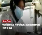 Sebuah video memperlihatkan wanita berpakaian Alat Pelindung Diri (APD) dengan narasi 'Jual Hasil Swab di Bus Harga Rp 90 Ribu' beredar di media sosial. Video yang viral itu disebut terjadi di wilayah Lampung Selatan.<br/><br/>Polisi bergerak menelusuri video tersebut. Hasil penyelidikan dilakukan polisi terungkap bahwa peristiwa yang terjadi tak sesuai dengan narasi video tersebut.<br/><br/>\